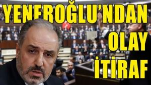 Mustafa Yeneroğlu'ndan olay AK Parti itirafı!